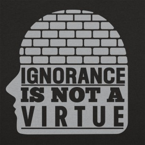 Ignorance Is Not A Virtue