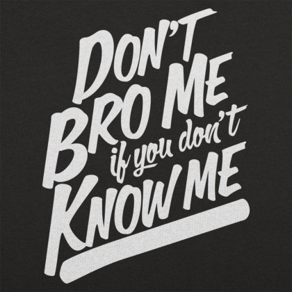 Don't Know Me Don't Bro Me