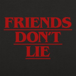 Friends Don't Lie