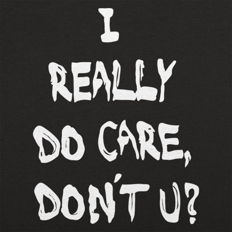 I Really Do Care, Don't You?