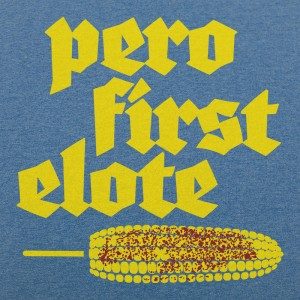 Pero First Elote