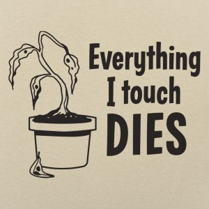 Everything I Touch Dies