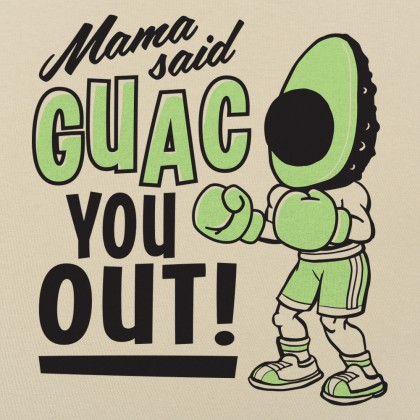 Mama Said Guac You Out