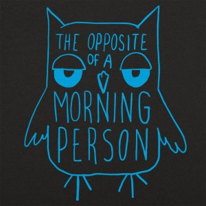 Opposite Of A Morning Person