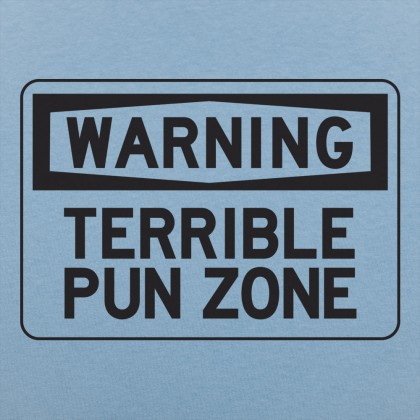 Warning Terrible Pun Zone