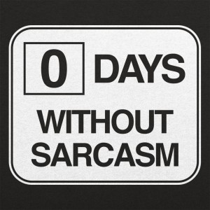 Zero Days Without Sarcasm